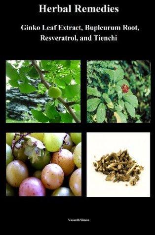 Herbal Remedies - Ginko Leaf Extract, Bupleurum Root, Resveratrol, and Tienchi Vasanth Simon