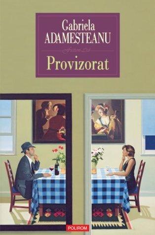 Provizorat (Romanian Edition)  by  Gabriela Adameșteanu