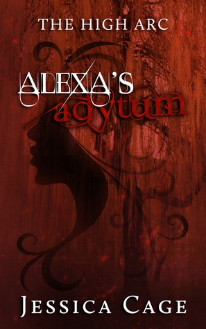 Alexas Adytum (The High Arc, #3)  by  Jessica Cage