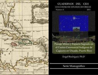 Paisaje Mítico y Espacio Sagrado en el Centro Ceremonial Indígena de Caguana en Utuado, Puerto Rico (Cuadernos del CEH Núm. 1, 2011) (Spanish Edition)  by  Angel Rodríguez