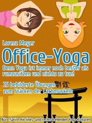 Office-Yoga, die Büro-Satire mit links- und rechtsdrehenden Yoga-Kulturen Lorenz Meyer