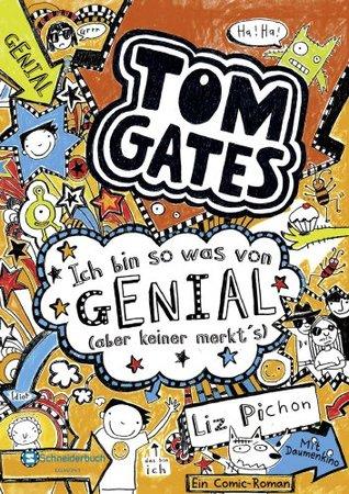Tom Gates, Band 04: Ich bin so was von genial (aber keiner merkts)  by  Liz Pichon