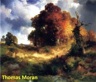 239 Color Paintings of Thomas Moran - American Landscape Painter (February 12, 1837 - August 25, 1926)  by  Jacek Michalak