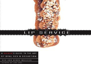 Lip Service: A His and Hers Guide to the Art of Oral Sex & Seduction Debra Macleod
