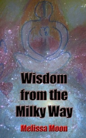 Wisdom from the Milky Way Melissa Moon