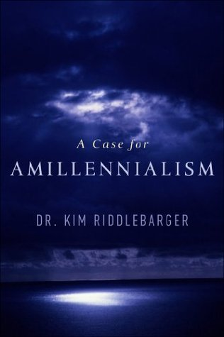 Case for Amillennialism, A: Understanding the End Times Kim Riddlebarger