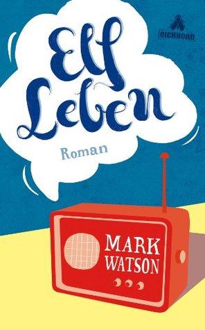 Elf Leben: Roman  by  Mark Watson