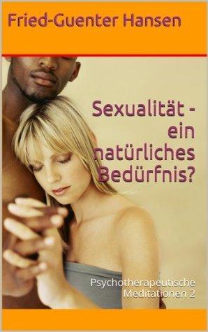 Sexualität - ein natürliches Bedürfnis? (Psychotherapeutische Meditationen)  by  Fried-Guenter Hansen