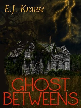 Ghost Betweens  by  E. J.  Krause