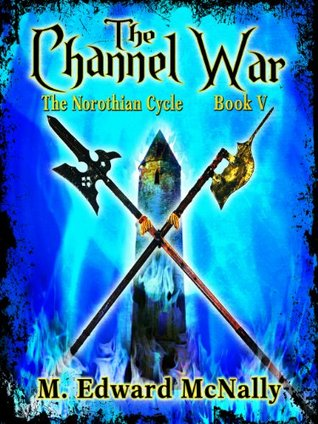 The Channel War (The Norothian Cycle) M. Edward McNally