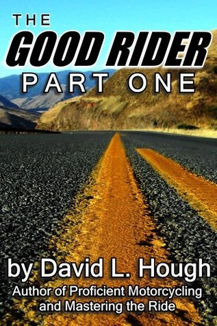 The Good Rider: Part One David L. Hough