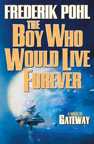 The Boy Who Would Live Forever: A Novel of Gateway (Heechee Saga #6)  by  Frederik Pohl