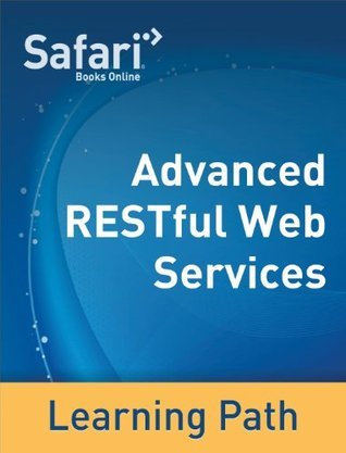 Advanced RESTful Web Services: A Safari Tutorial Safari Content Team