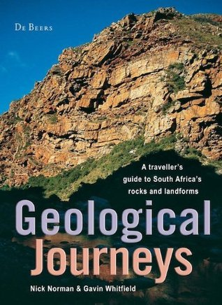 Geological Journeys: A travellers guide to South Africas rocks and landforms  by  Nick Norman