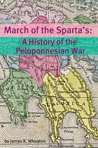March of the Spartas: A History of the Peloponnesian War  by  James K. Wheaton