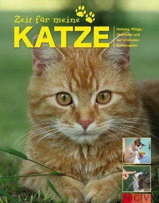 Zeit für meine Katze: Alle wichtigen Katzen-Tipps zu Haltung, Pflege, Charakter und die schönsten Katzenspiele  by  Beate Ralston