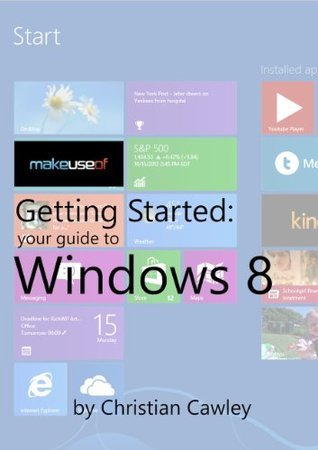 Your Guide To Windows 8  by  Christian Cawley