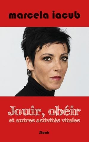 Jouir, obéir et autres activités vitales  by  Marcela Iacub