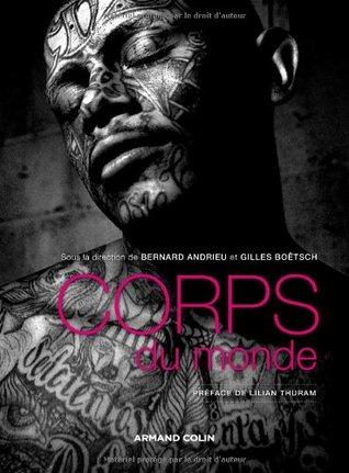 Corps du monde : Atlas des cultures corporelles Bernard Andrieu