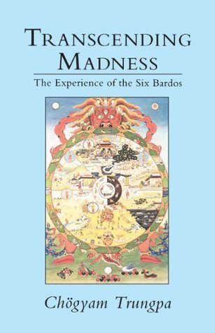 Transcending Madness: The Experience of the Six Bardos (Dharma Ocean Series)  by  Chögyam Trungpa