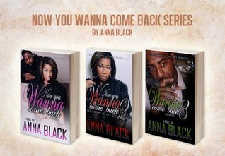 Now You Wanna Come Back (Complete Series 1 + 2 + 3)  by  Anna Black