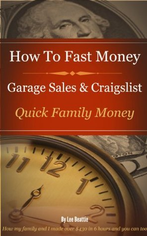 How To Fast Money With Garage Sales and Craigslist  by  Lee Beattie