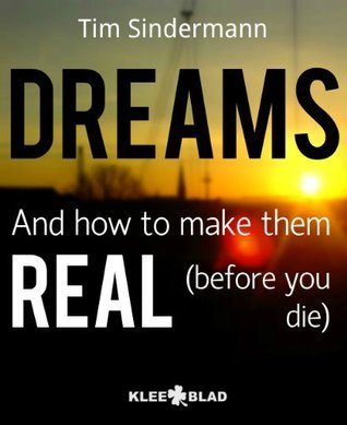 DREAMS - And How To Make Them REAL  by  Tim Sindermann