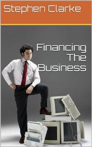 Financing The Business Stephen  Clarke
