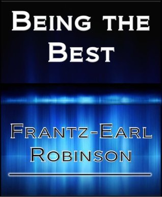 Being The Best Frantz-Earl Robinson