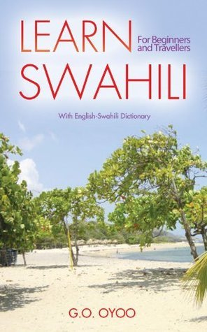 Learn Swahili: For Beginners and Travellers  by  G.O. Oyoo