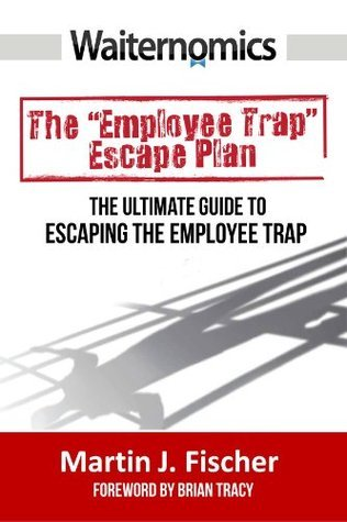 Waiternomics: The Ultimate Guide to Escaping the Employee Trap  by  Martin Fischer