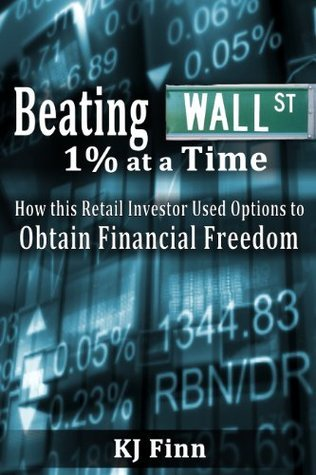 Beating Wall Street 1% at a Time: How this Retail Investor Used Options to Obtain Financial Freedom  by  KJ Finn