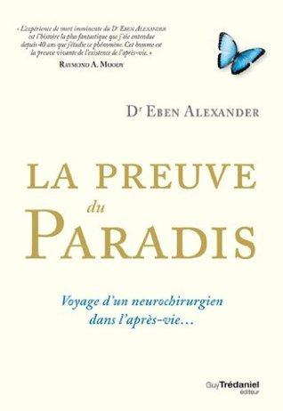 La preuve du paradis - Voyage dun neurochirurgien dans laprès-vie... (ARTICLES SANS C)  by  Eben Alexander