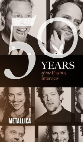 Metallica: The Playboy Interview (50 Years of the Playboy Interview)  by  Playboy Magazine Editors