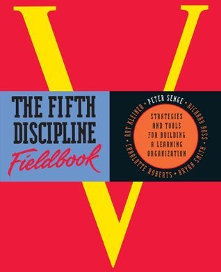 The Fifth Discipline Fieldbook: Strategies and Tools for Building a Learning Organization Art Kleiner