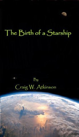 The Birth of a Starship  by  Craig W. Atkinson