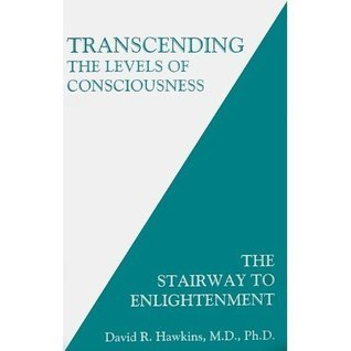 Transcending The Levels Of Consciousness: The Stairway to Enlightenment David R. Hawkins