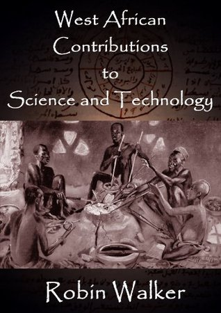 West African Contributions to Science and Technology (Reklaw Education Lecture Series)  by  Robin Walker