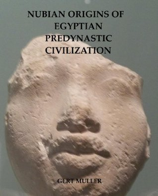 Nubian Origins of Egyptian Predynastic Civilization Gert Muller