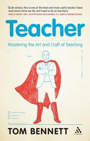 Teacher: Mastering the Art and Craft of Teaching  by  Tom Bennett