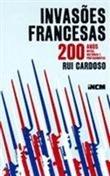 Invasões Francesas - 200 Anos, Mitos, Histórias e Protagonistas Rui Cardoso