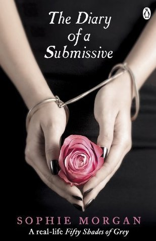 The Diary of a Submissive: A True Story Sophie Morgan