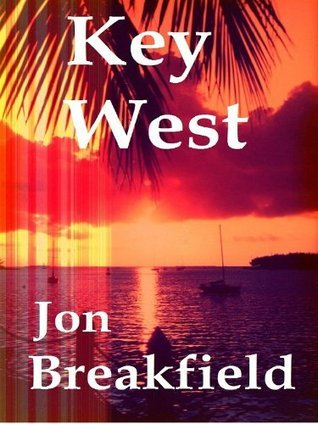 Key West: Tequila, a Pinch of Salt and a Quirky Slice of America...a year in Key West  by  Jon Breakfield