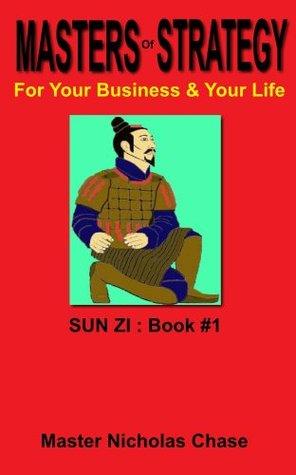 Masters Of Strategy - Sun Zi : Book #1 Master Nicholas Chase