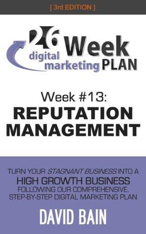 REPUTATION MANAGEMENT: Week #13 of the 26-Week Digital Marketing Plan [Edition 3.0] David Bain