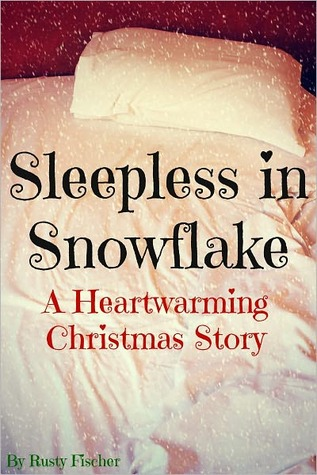 Sleepless in Snowflake A Heartwarming Christmas Story  by  Rusty Fischer