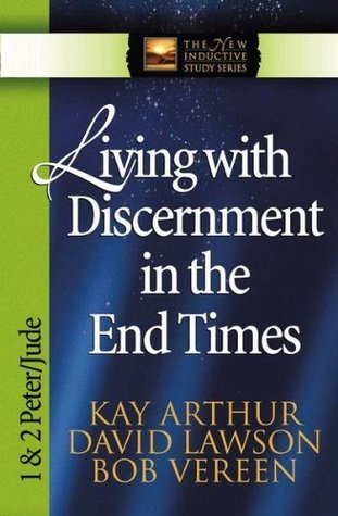 Living with Discernment in the End Times (The New Inductive Study Series) Kay Arthur