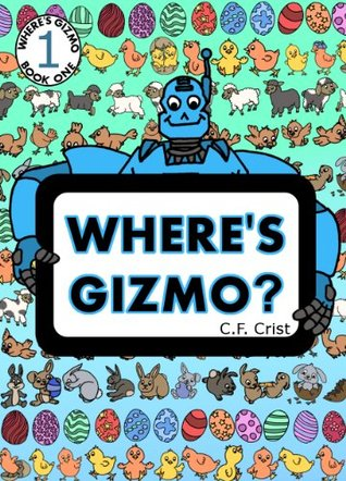 Wheres Gizmo? (Find Gizmo & Friends) (  by  C.F. Crist