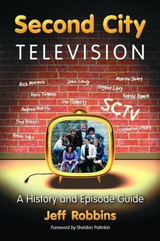 Second City Television: A History and Episode Guide  by  Jeff Robbins