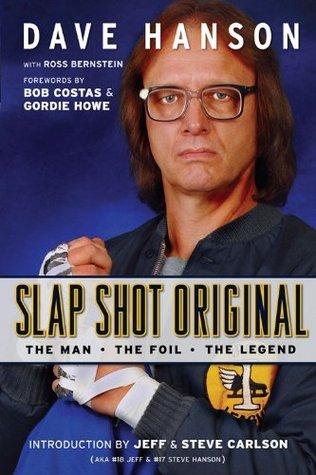 Slap Shot Original: The Man, the Foil, and the Legend: The Man, the Foil, and the Legend  by  Dave Hanson
